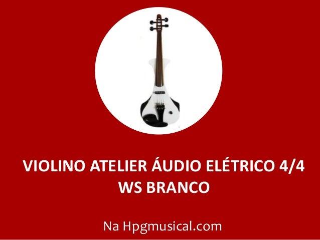 VIOLINO ATELIER ÁUDIO ELÉTRICO 4/4 WS BRANCO Na Hpgmusical.com