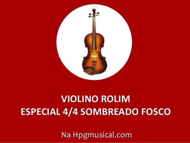 VIOLINO ROLIM ESPECIAL 4/4 SOMBREADO FOSCO Na Hpgmusical.com