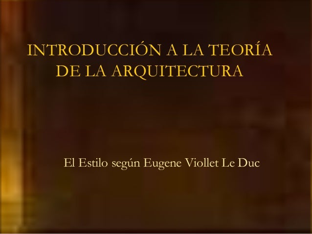 INTRODUCCIÓN A LA TEORÍADE LA ARQUITECTURAEl Estilo según Eugene Viollet Le Duc