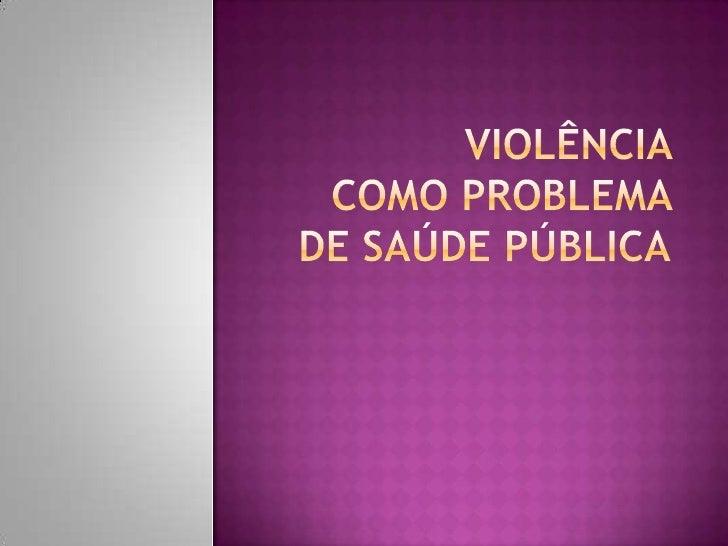 VIOLÊNCIA COMOPROBLEMA DESAÚDEPÚBLICA<br />