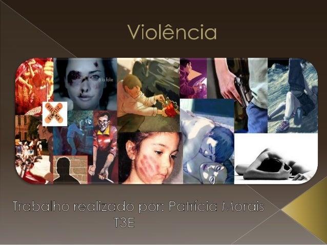  Definição de violência;  Como se manifesta a violência;  Violência doméstica;  Violência urbana.