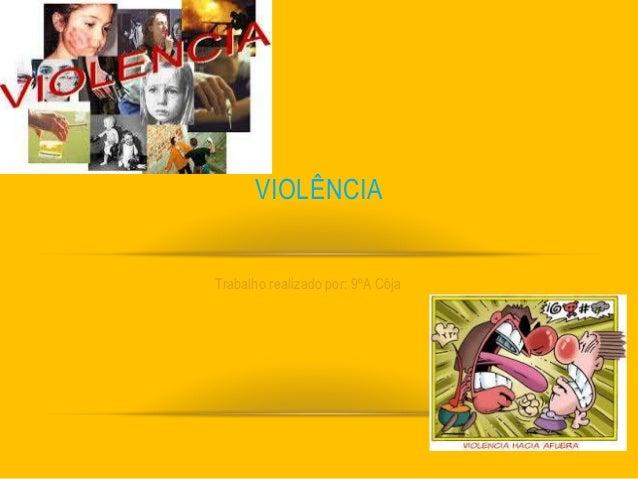 VIOLÊNCIA  Trabalho realizado por: 9ºA Côja