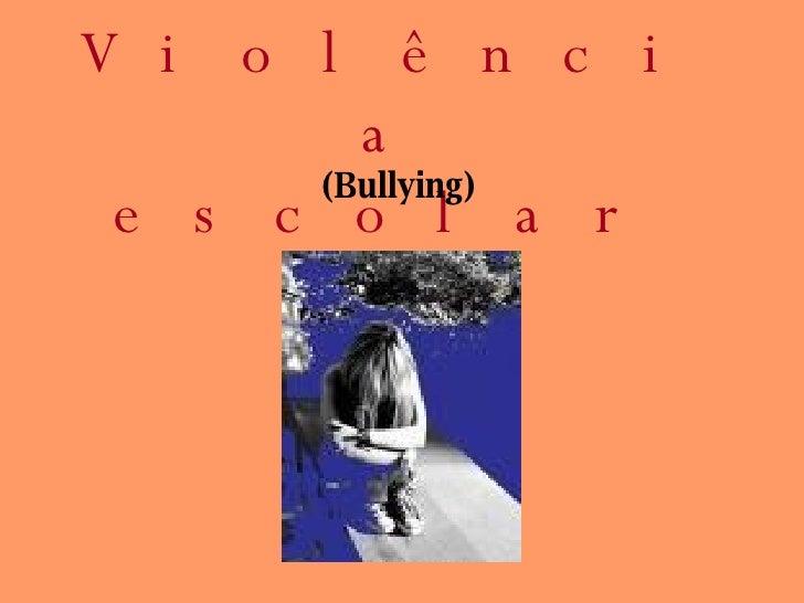 V i o l ê n c i         a       (Bullying)  e s c o l a r