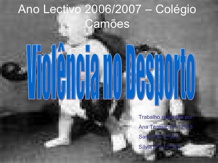 Ano Lectivo 2006/2007 – Colégio Camões Trabalho realizado por: Ana Teresa nº1 12ºA3 Sara nº8 12º A3 Sílvia nº2 12º A3 Viol...