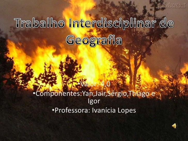 •Valor: 4,0 •Componentes:Yan,Jair,Sérgio,Thiago e                Igor     •Professora: Ivanícia Lopes