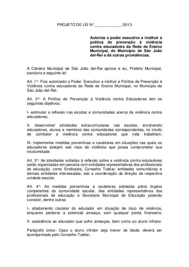 PROJETO DE LEI N° _____________/2013 Autoriza o poder executivo a instituir a política de prevenção à violência contra edu...