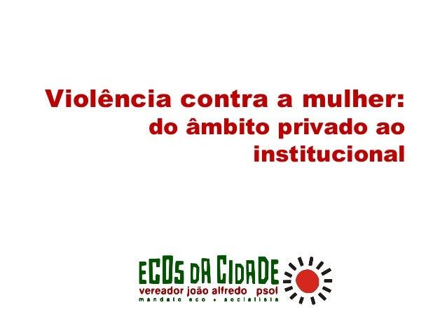 Violência contra a mulher: do âmbito privado ao institucional