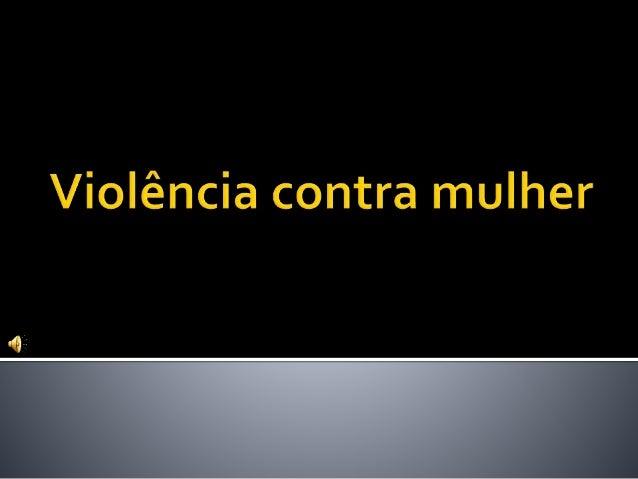 Chega de tanta violência contra as mulheres que tanto bem fazem, mas não possuem as mesmas forças dos homens para se defe...