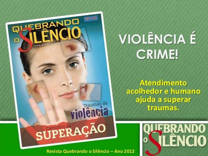 VIOLÊNCIA É                                 CRIME!                                      Atendimento                       ...