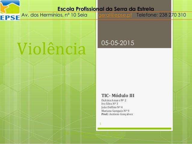 Violência TIC- Módulo III Dulcina Amaro Nº 2 Ivo Silva Nº 3 João Delfino Nº 4 Mariana Sampaio Nº 9 Prof.: António Gonçalve...