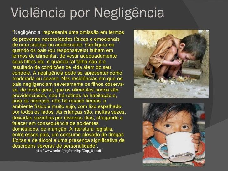 """Violência por Negligência  <ul><li>"""" Negligência:  representa uma omissão em termos </li></ul><ul><li>de prover as necessi..."""