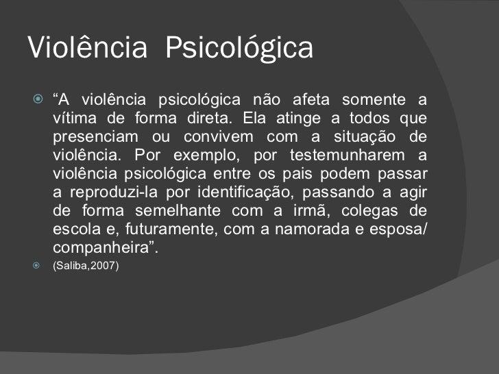 """Violência  Psicológica <ul><li>"""" A violência psicológica não afeta somente a vítima de forma direta. Ela atinge a todos qu..."""