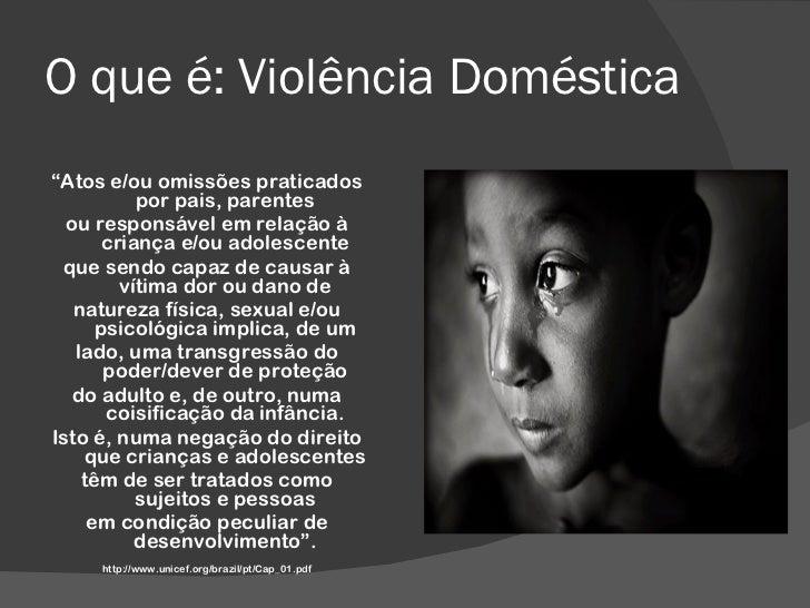 """O que é: Violência Doméstica  <ul><li>"""" Atos e/ou omissões praticados por pais, parentes </li></ul><ul><li>ou responsável ..."""