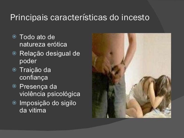 Principais características do incesto <ul><li>Todo ato de natureza erótica </li></ul><ul><li>Relação desigual de poder </l...