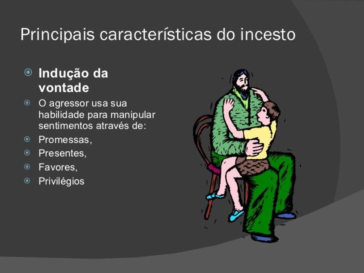 Principais características do incesto <ul><li>Indução da vontade </li></ul><ul><li>O agressor usa sua habilidade para mani...