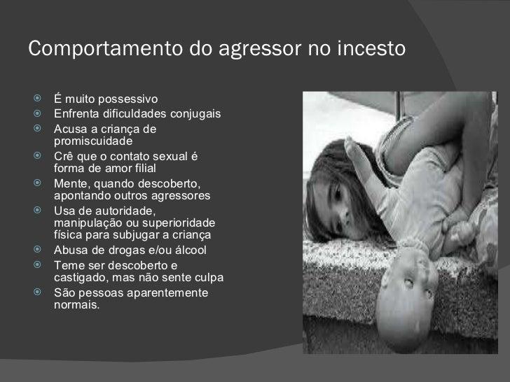 Comportamento do agressor no incesto <ul><li>É muito possessivo </li></ul><ul><li>Enfrenta dificuldades conjugais </li></u...