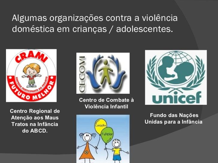 Algumas organizações contra a violência doméstica em crianças / adolescentes. Centro Regional de Atenção aos Maus Tratos n...