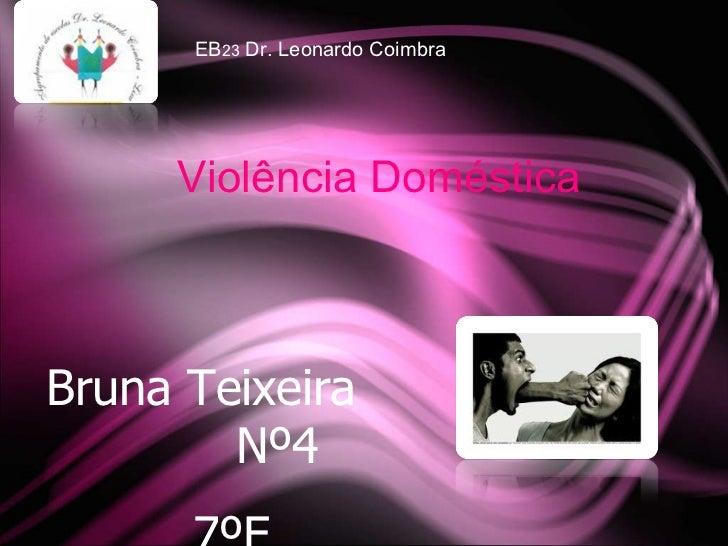 Bruna  Teixeira  Nº4 7ºE   EB 23  Dr. Leonardo Coimbra Violência Doméstica