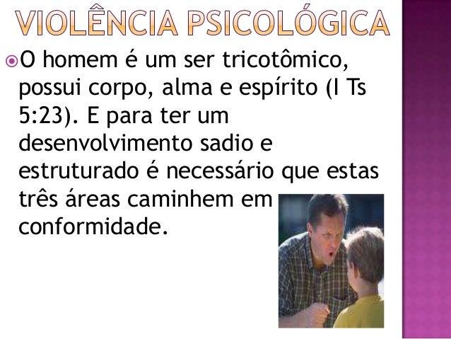 Abuso psicológico É o conjuntode atitudes, palavras e açõesdirigidas para envergonhar, censurarou pressionar a criança.A...