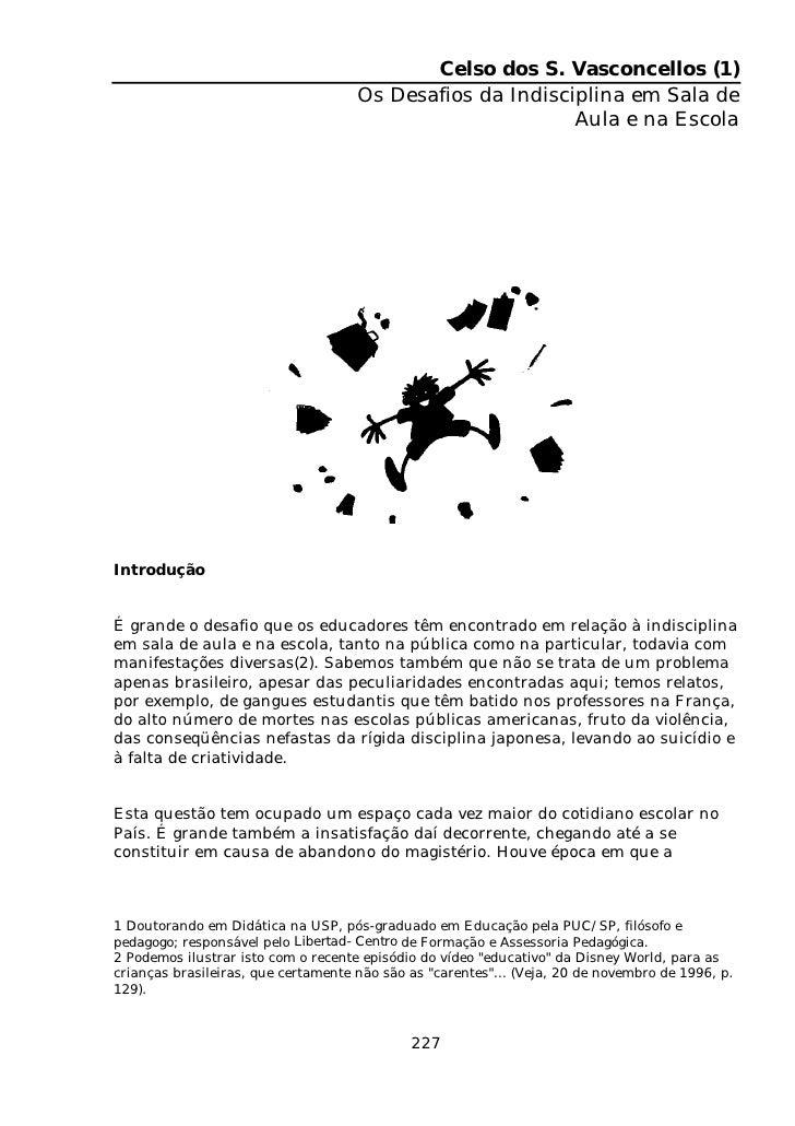 Celso dos S. Vasconcellos (1)                                      Os Desafios da Indisciplina em Sala de                 ...