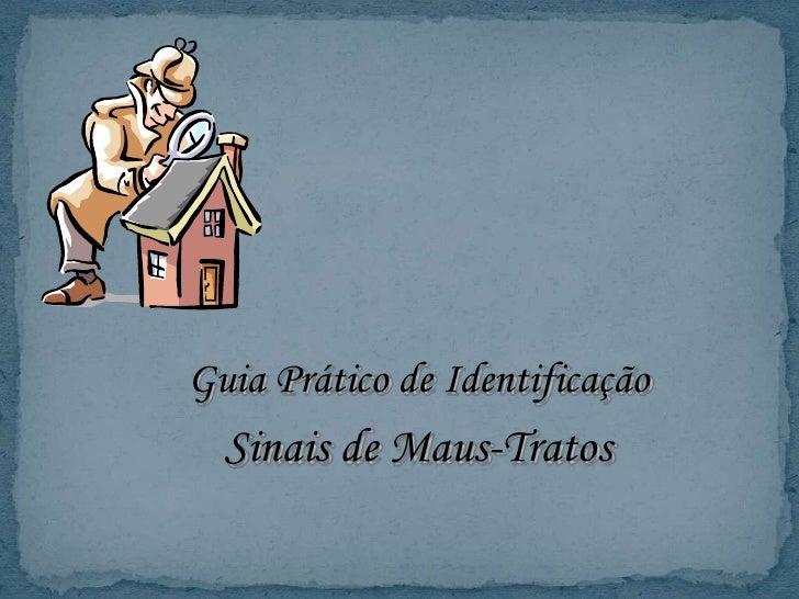 Guia Prático de Identificação<br />Sinais de Maus-Tratos<br />