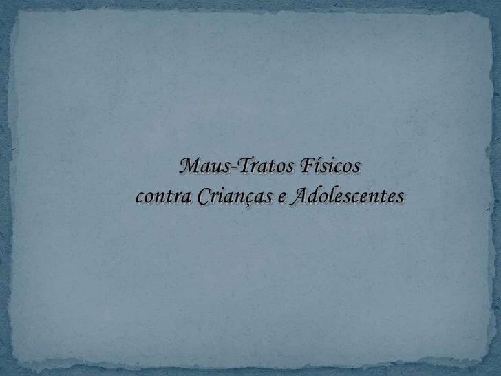 Maus-Tratos Físicos<br />contra Crianças e Adolescentes<br />