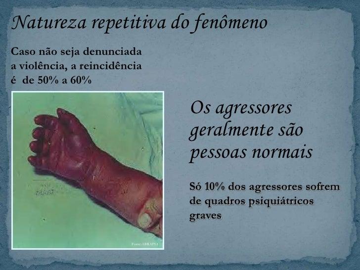 Natureza repetitiva do fenômeno<br />Caso não seja denunciada <br />a violência, a reincidência <br />é  de 50% a 60% <br ...