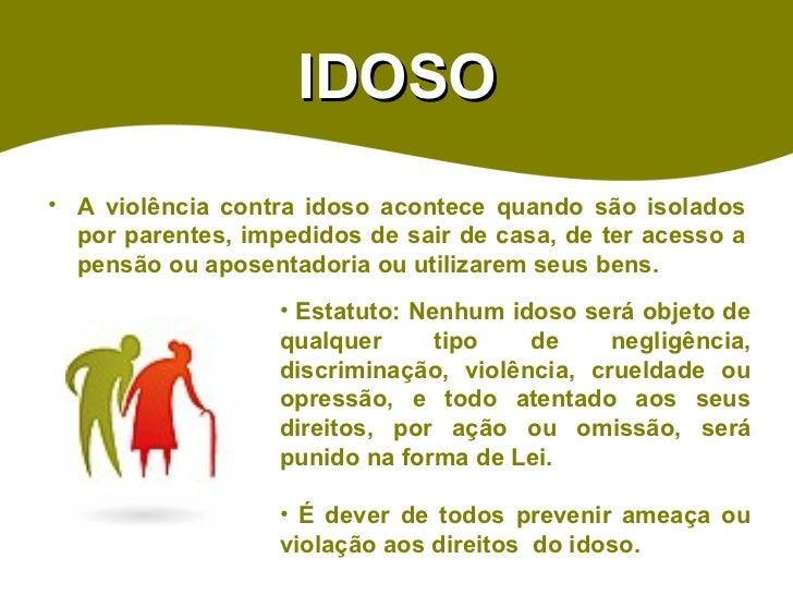 IDOSO <ul><li>A violência contra idoso acontece quando são isolados por parentes, impedidos de sair de casa, de ter acesso...