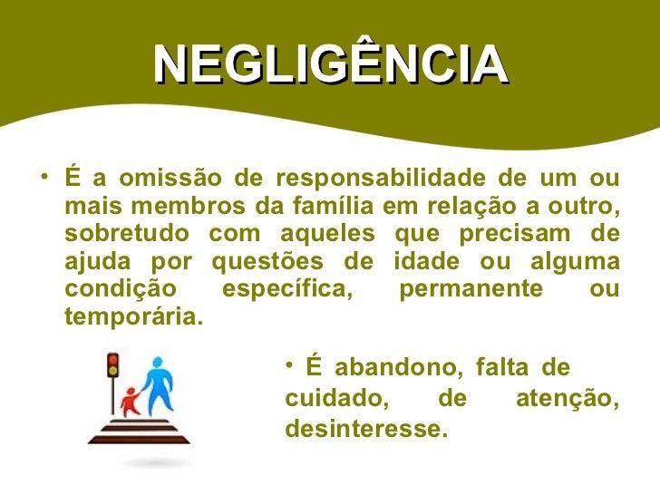NEGLIGÊNCIA <ul><li>É a omissão de responsabilidade de um ou mais membros da família em relação a outro, sobretudo com aqu...