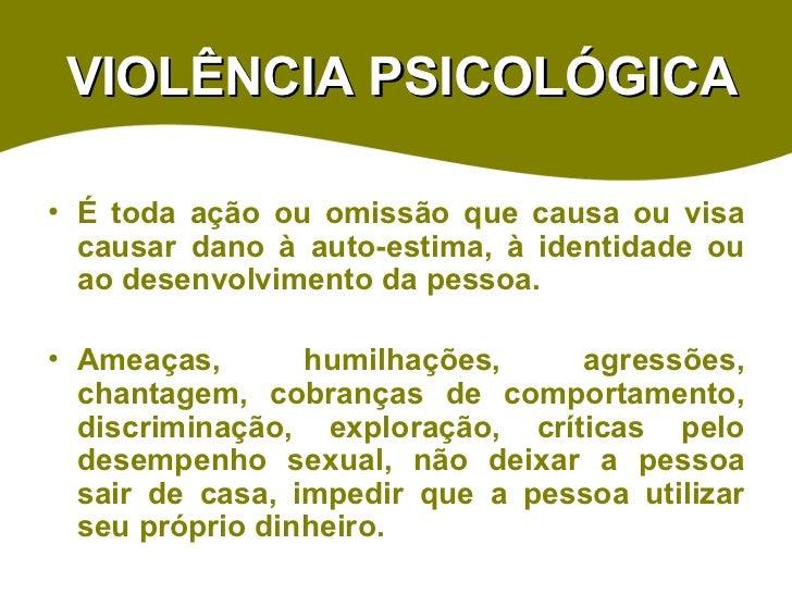 VIOLÊNCIA PSICOLÓGICA <ul><li>É toda ação ou omissão que causa ou visa causar dano à auto-estima, à identidade ou ao desen...