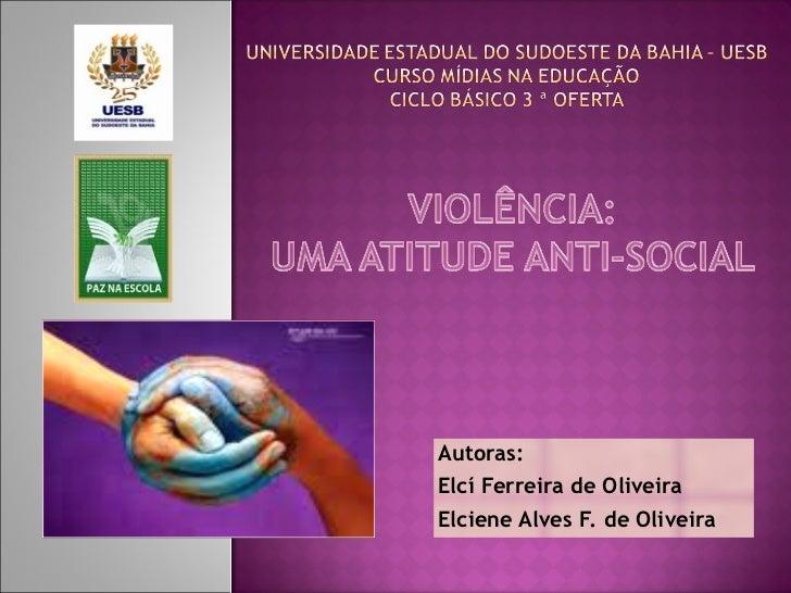 Autoras: Elcí Ferreira de Oliveira Elciene Alves F. de Oliveira