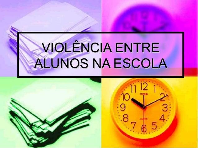 VIOLÊNCIA ENTREALUNOS NA ESCOLA