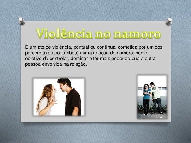 É um ato de violência, pontual ou contínua, cometida por um dos parceiros (ou por ambos) numa relação de namoro, com o obj...