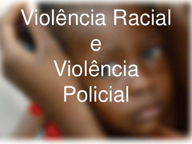 Violência Racial e Violência Policial
