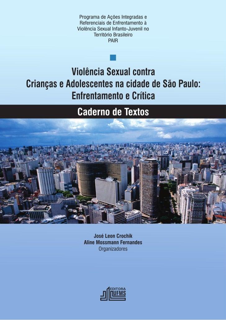 VIOLÊNCIA SEXUAL CONTRACRIANÇAS E ADOLESCENTES NA CIDADE DE SÃO PAULO:           ENFRENTAMENTO E CRÍTICA                  ...