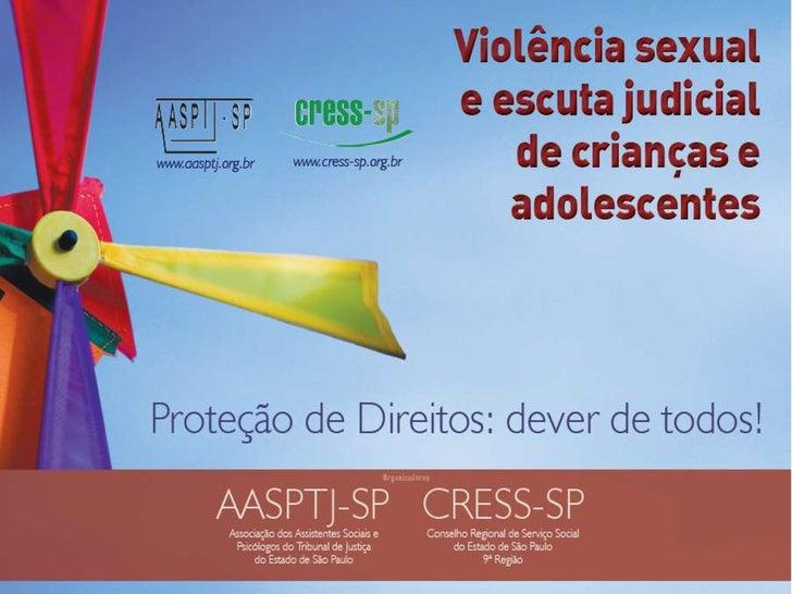 """Ações que a AASPTJ-SP      participou/acompanhou sobre o tema             """"Depoimento Sem Dano""""2007:    AASSPTJ-SP e parce..."""