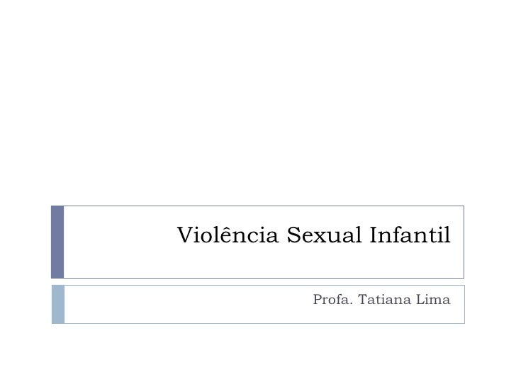 Violência Sexual Infantil Profa. Tatiana Lima
