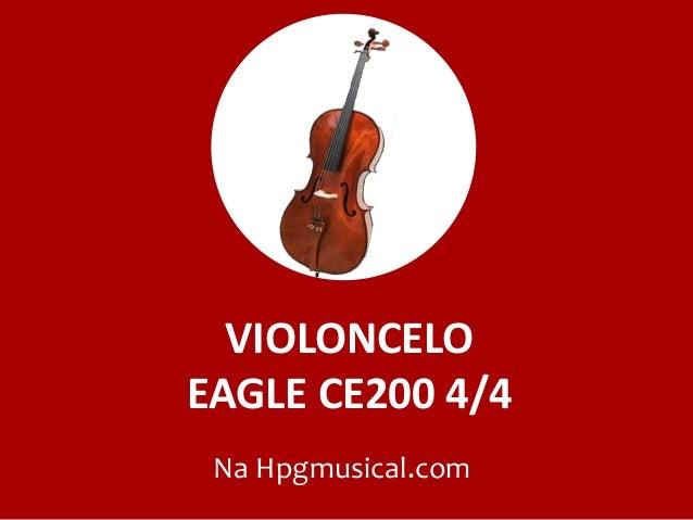 VIOLONCELO EAGLE CE200 4/4 Na Hpgmusical.com