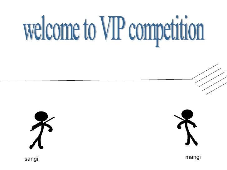 welcome to VIP competition sangi mangi