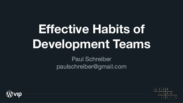 Effective Habits of Development Teams Paul Schreiber  paulschreiber@gmail.com
