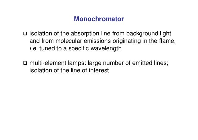 Monochromator  isolation of the absorption line from background light and from molecular emissions originating in the fla...