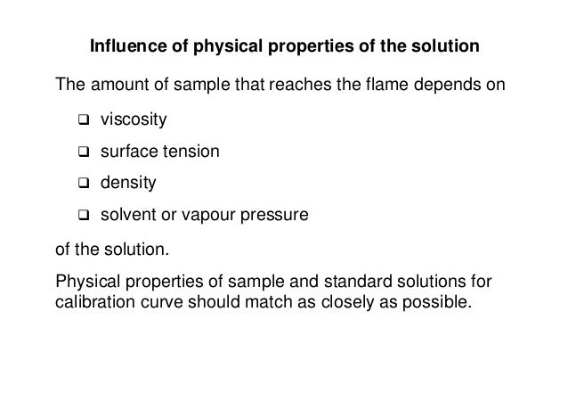 Influence of physical properties of the solution The amount of sample that reaches the flame depends on  viscosity  surf...