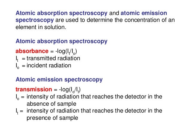 Atomic absorption spectroscopy and atomic emission spectroscopy are used to determine the concentration of an element in s...