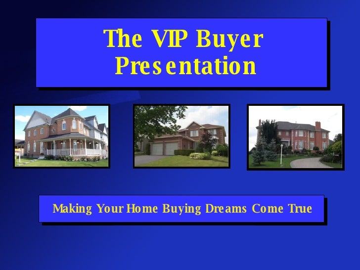 The VIP Buyer  Presentation Making Your Home Buying Dreams Come True