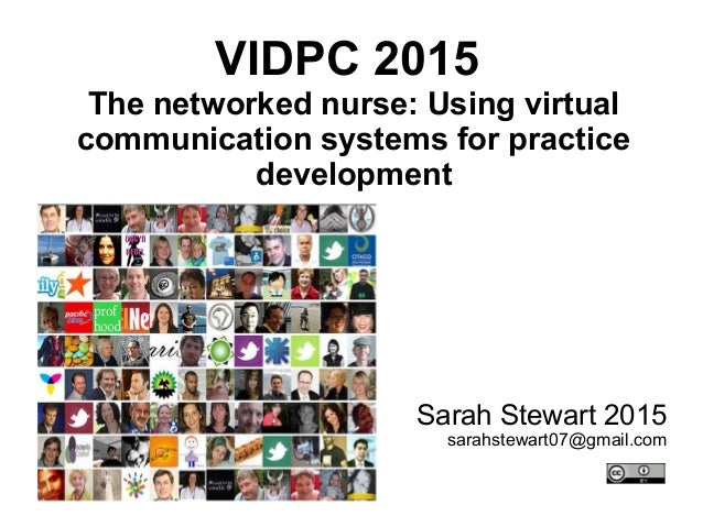VIDPC 2015 The networked nurse: Using virtual communication systems for practice development Sarah Stewart 2015 sarahstewa...
