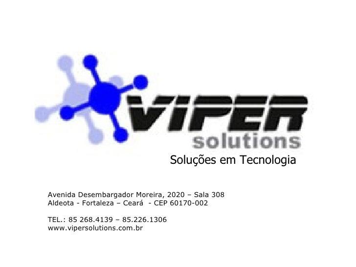 Soluções em Tecnologia Avenida Desembargador Moreira, 2020 – Sala 308 Aldeota - Fortaleza – Ceará  - CEP 60170-002 TEL.: 8...