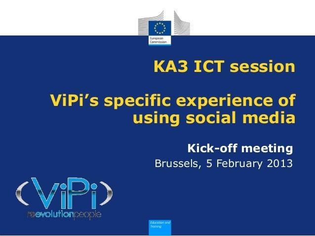 KA3 ICT sessionViPi's specific experience of          using social media                 Kick-off meeting            Bruss...