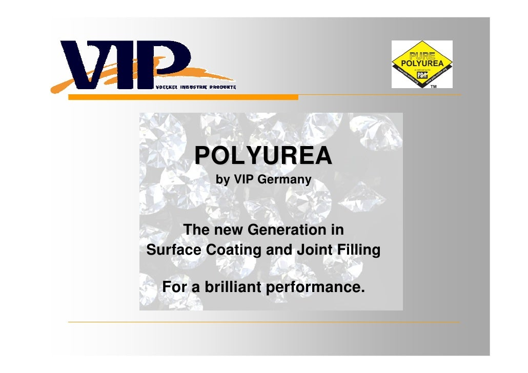 POLYUREA          by VIP Germany         The new Generation in Surface Coating and Joint Filling    For a brilliant perfor...