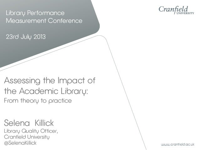 Library Performance Measurement Conference 23rd July 2013 Selena Killick Library Quality Officer, Cranfield University @Se...