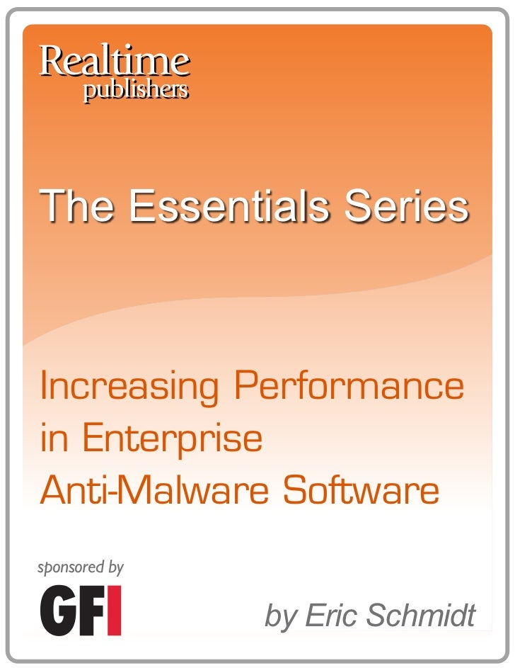 The Essentials SeriesIncreasing Performancein EnterpriseAnti-Malware Softwaresponsored by               by Eric Schmidt